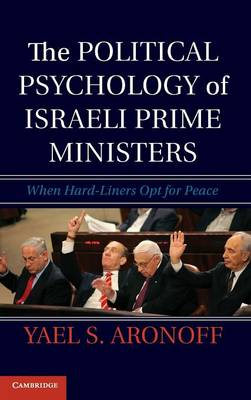 The Political Psychology of Israeli Prime Ministers - Yael S. Aronoff