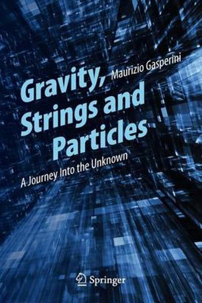 Gravity, Strings and Particles - Maurizio Gasperini