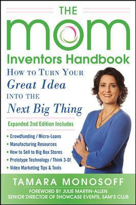 The Mom Inventors Handbook, How to Turn Your Great Idea into the Next Big Thing, Revised and Expanded 2nd Ed - Tamara Monosoff