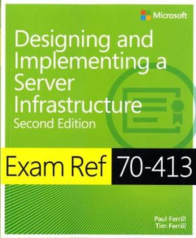 Exam Ref 70-413 Designing and Implementing a Server Infrastructure (MCSE) - Paul Ferrill