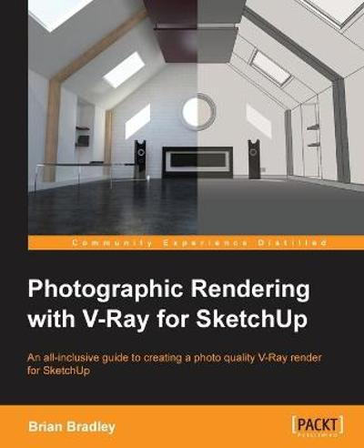 Photographic Rendering with VRay for SketchUp - Brian P. Bradley
