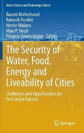 The Security of Water, Food, Energy and Liveability of Cities - Basant Maheshwari Ramesh Purohit Hector Malano Vijay P. Singh Priyanie Amerasinghe