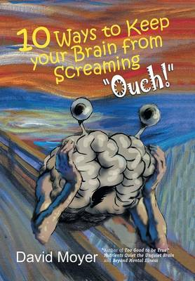 "10 Ways to Keep Your Brain from Screaming ""Ouch!"" - David Moyer"