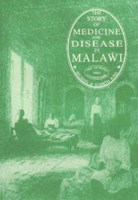 The Story of Medicine and Disease in Malawi - Michael King