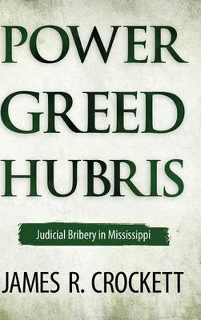 Power, Greed, and Hubris - James R. Crockett